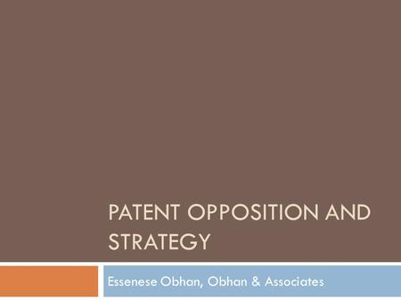 PATENT OPPOSITION AND STRATEGY Essenese Obhan, Obhan & Associates.