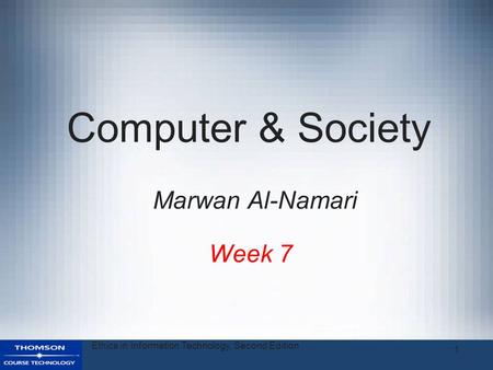 Ethics in Information Technology, Second Edition 1 Computer & Society Week 7 Marwan Al-Namari.