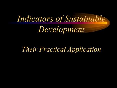 Indicators of Sustainable Development Their Practical Application.