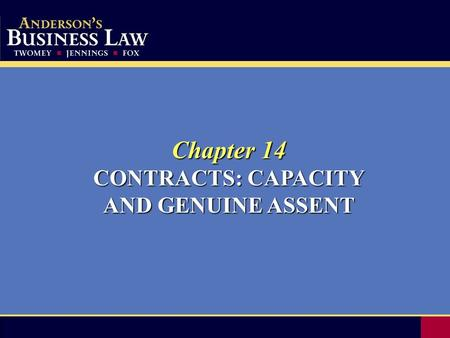 Chapter 14 CONTRACTS: CAPACITY AND GENUINE ASSENT.