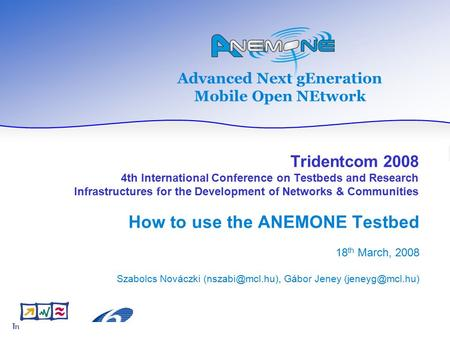 Advanced Next gEneration Mobile Open NEtwork Tridentcom 2008 4th International Conference on Testbeds and Research Infrastructures for the Development.