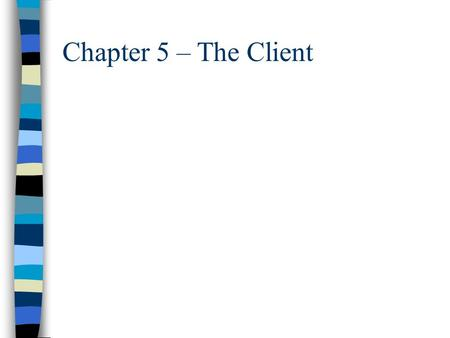 Chapter 5 – The Client. Definition of the Client n Differences between Internal and External Clients.