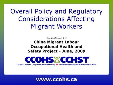 Presentation for China Migrant Labour Occupational Health and Safety Project - June, 2009 Overall Policy and Regulatory Considerations Affecting Migrant.