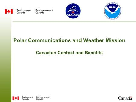 Polar Communications and Weather Mission Canadian Context and Benefits.