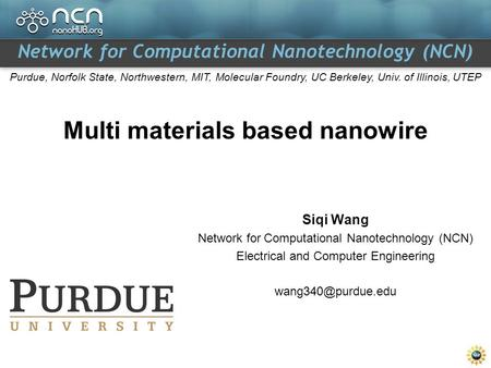 Network for Computational Nanotechnology (NCN) Purdue, Norfolk State, Northwestern, MIT, Molecular Foundry, UC Berkeley, Univ. of Illinois, UTEP Multi.
