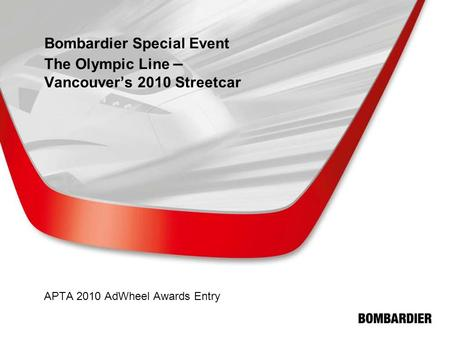Bombardier Special Event The Olympic Line – Vancouver's 2010 Streetcar APTA 2010 AdWheel Awards Entry.