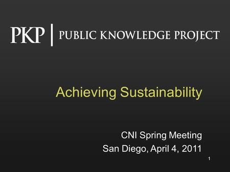 Achieving Sustainability CNI Spring Meeting San Diego, April 4, 2011 1.
