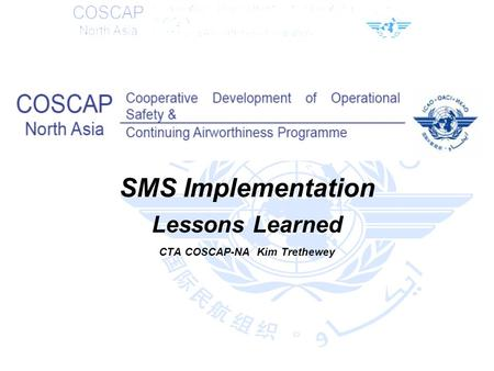 SMS Implementation Lessons Learned CTA COSCAP-NA Kim Trethewey.