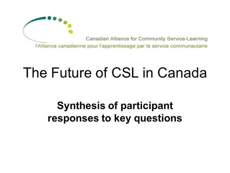The Future of CSL in Canada Synthesis of participant responses to key questions.