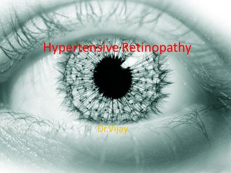 Hypertensive Retinopathy Dr.Vijay. Definition What is Hypertensive Retinopathy? Hypertensive retinopathy is retinal vascular damage caused by hypertension.