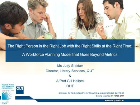 The Right Person in the Right Job with the Right Skills at the Right Time: A Workforce Planning Model that Goes Beyond Metrics Ms Judy Stokker Director,