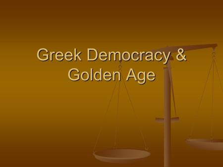 Greek Democracy & Golden Age. Age of Pericles 461-429 B.C. Pericles Pericles Wise Wise Power 32 years Power 32 years Skillful Politician Skillful Politician.