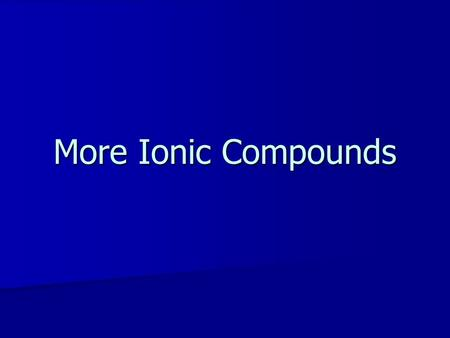 More Ionic Compounds. Rules for Writing Ionic Formulas The cation comes first in the chemical formula for ionic compounds. The cation comes first in the.
