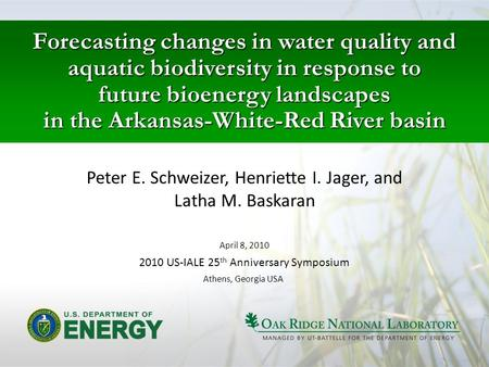 Forecasting changes in water quality and aquatic biodiversity in response to future bioenergy landscapes in the Arkansas-White-Red River basin Peter E.