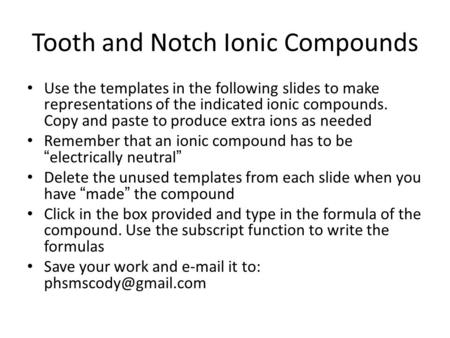 Tooth and Notch Ionic Compounds Use the templates in the following slides to make representations of the indicated ionic compounds. Copy and paste to produce.
