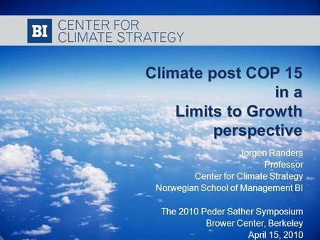 NORWEGIAN SCHOOL OF MANAGEMENT Climate post COP 15 in a Limits to Growth perspective Climate post COP 15 in a Limits to Growth perspective Jorgen Randers.