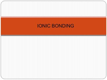 IONIC BONDING. HOW DOES IT WORK? Ionic bonding takes place between metals and non-metals Metal atoms try to attain noble gas strucure (full outer shells)