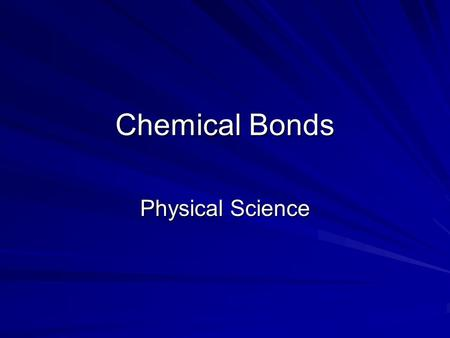 "Chemical Bonds Physical Science. Valence Electrons Electrons found in the last shell, orbital or energy level Code :  1,2,3,4,5,6,7,8  ""A"" columns."