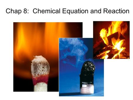 Chap 8: Chemical Equation and Reaction 8.1 Describing Chemical Reactions 1.What is chemical reaction? 2. What are the evidences that a chemical reaction.