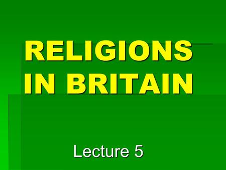 RELIGIONS IN BRITAIN Lecture 5. Democracy, multiculturalism and traditionalism of British society have determined the situation with religion in the country:
