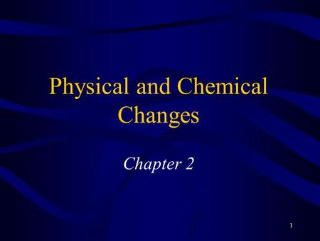 1 Physical and Chemical Changes Chapter 2. 2 Changes in Matter Physical Changes are changes to matter that do not result in a change of the fundamental.