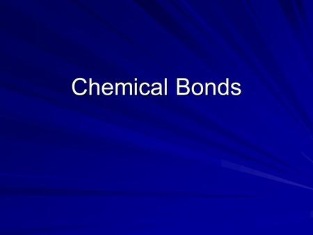 Chemical Bonds. 2 Types of Chemical Bonds 1. Ionic 2. Covalent.