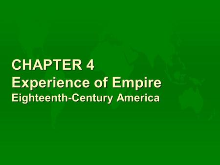 CHAPTER 4 Experience of Empire Eighteenth-Century America.