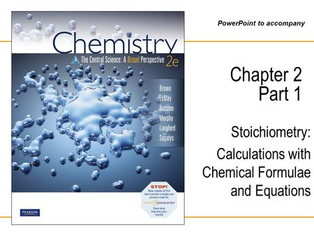 PowerPoint to accompany Chapter 2 Part 1 Stoichiometry: Calculations with Chemical Formulae and Equations.