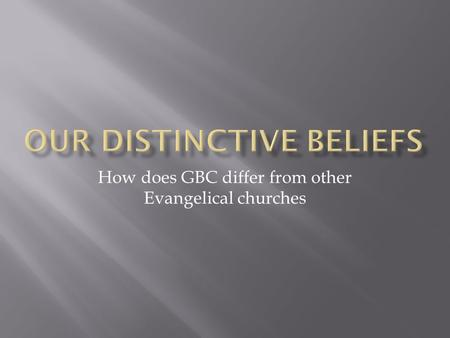 How does GBC differ from other Evangelical churches.