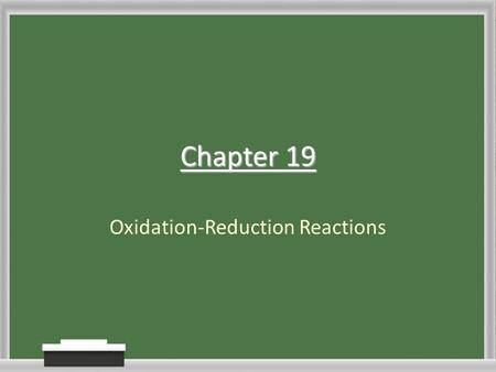 Chapter 19 Oxidation-Reduction Reactions. Section 1: Oxidation and Reduction Standard 3.g.: – Students know how to identify reactions that involve oxidation.