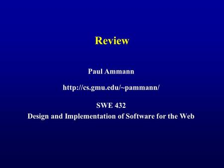Review Paul Ammann  SWE 432 Design and Implementation of Software for the Web.