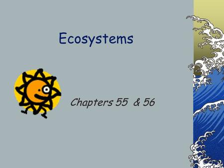 Ecosystems Chapters 55 & 56. Ecosystems All abiotic factors & species.