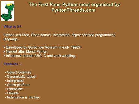 The First Pune Python meet organized by PythonThreads.com The First Pune Python meet organized by PythonThreads.com What is it? Python is a Free, Open.