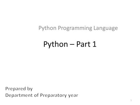 Python – Part 1 Python Programming Language 1. What is Python? High-level language Interpreted – easy to test and use interactively Object-oriented Open-source.