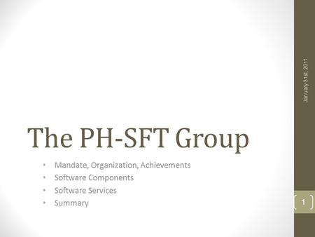 The PH-SFT Group Mandate, Organization, Achievements Software Components Software Services Summary January 31st, 2011 1.