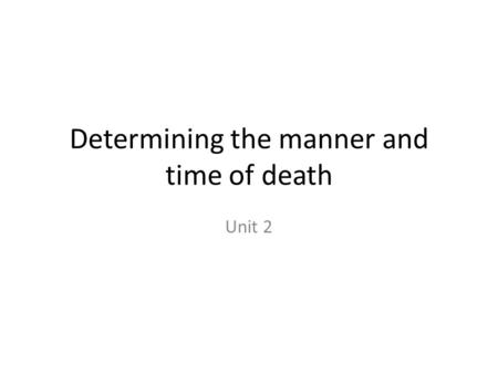 Determining the manner and time of death Unit 2. Carl linnaeus Developed TAXONOMY SYSTEM – Classification of things in an orderly way that indicates natural.