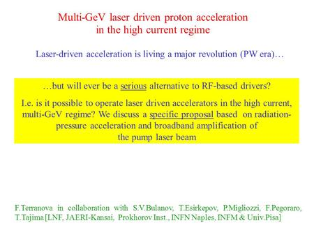 Multi-GeV laser driven proton acceleration in the high current regime Laser-driven acceleration is living a major revolution (PW era)… …but will ever be.