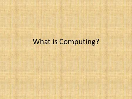 What is Computing?. Computing Any goal-oriented activity requiring, benefiting from or creating computers Computer: a device that can be programed to.