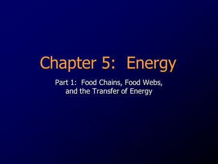 Part 1: Food Chains, Food Webs, and the Transfer of Energy