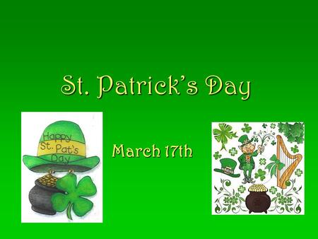 St. Patrick's Day March 17th. Who Was St. Patrick?
