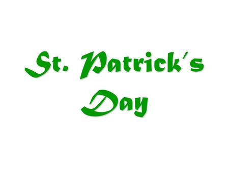 St. Patrick's Day. IRISH FLAG Who was St. Patrick? St. Patrick is the Patron Saint of Ireland. He converted many Irish to Christianity in the 5 th century.