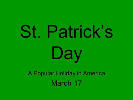 St. Patrick's Day A Popular Holiday in America March 17.