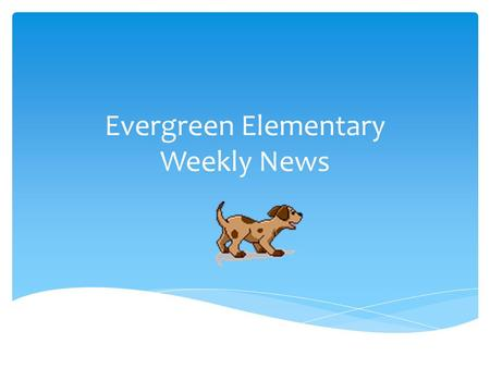 Evergreen Elementary Weekly News. Breakfast Pancakes Applesauce Lunch Chicken Nuggets w/ Roll Crispy Fish Filet on Bun Broccoli Cuts Potato Rounds Pineapple.