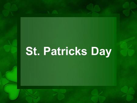 St. Patricks Day. Celebrated on 17th March, the date on which St. Patrick died.