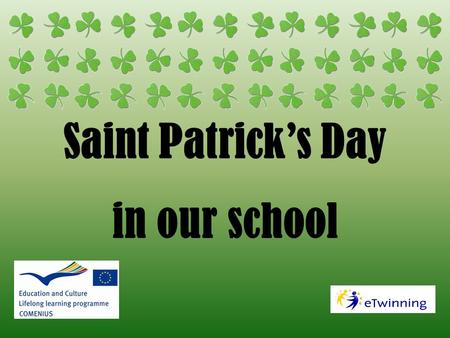 Saint Patrick's Day in our school. We don't celebrate St Patrick's in Poland actually but make students know the culture of places where english is spoken,we.