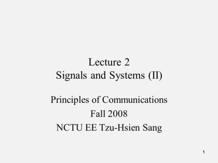 111 Lecture 2 Signals and Systems (II) Principles of Communications Fall 2008 NCTU EE Tzu-Hsien Sang.