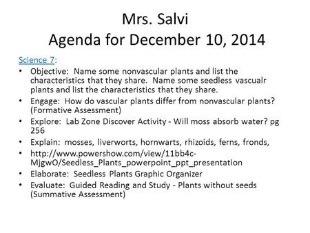 Mrs. Salvi Agenda for December 10, 2014 Science 7: Objective: Name some nonvascular plants and list the characteristics that they share. Name some seedless.