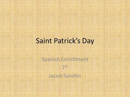 Saint Patrick's Day Spanish Enrichment 7 th Jacob Sandlin.