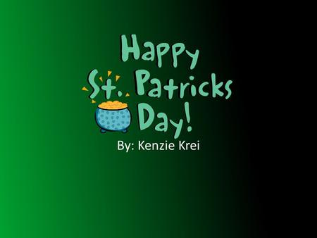 By: Kenzie Krei. We all know St Patrick's Day is celebrated on March 17 th, but what is it for? Fun Fact: St. Patrick is a well know saint. In stories.