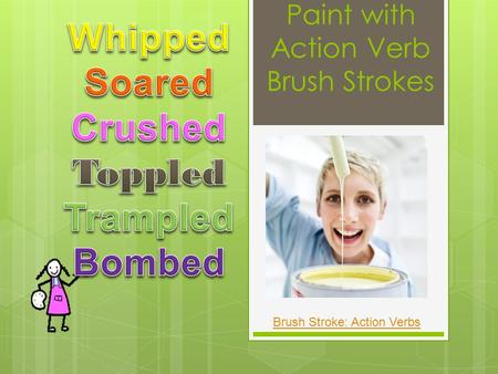 Paint with Action Verb Brush Strokes Brush Stroke: Action Verbs.